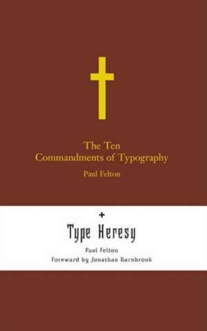 The Ten Commandments of Typography/Type Heresy:  Breaking the Ten Commandments of Typography de Paul Felton
