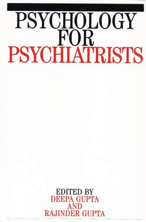 Psychology for Psychiatrists de Rajinder M. Gupta