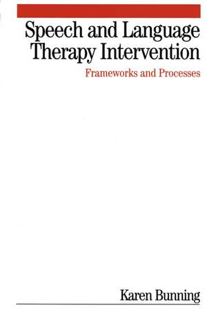 Speech and Language Therapy Intervention: Frameworks and Processes de Karen Bunning