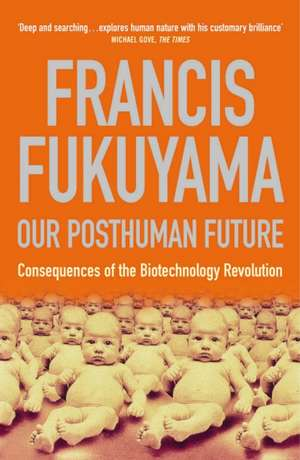Our Posthuman Future: Consequences of the Biotechnology Revolution de Francis Fukuyama