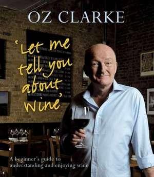 Let Me Tell You About Wine de Oz Clarke