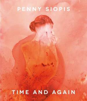 Penny Siopis:  Time and Again de Gerrit Olivier