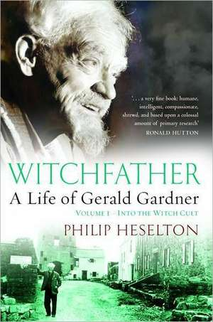 Witchfather:  A Life of Gerald Gardner, Volume 1--Into the Witch Cult de Philip Heselton