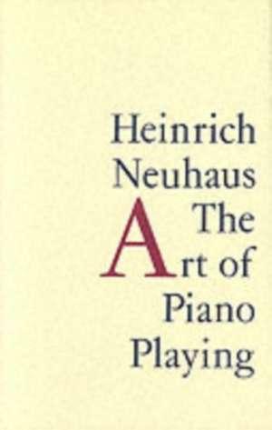 The Art of Piano Playing de Heinrich Neuhaus