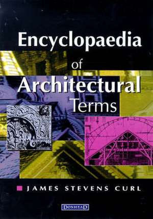 Encyclopaedia of Architectural Terms de James Stevens Curl