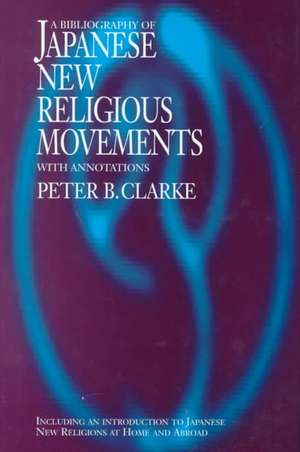 Bibliography of Japanese New Religious Movements de B. Clarke Peter