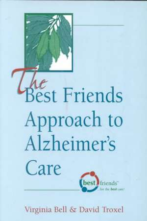 The Best Friends Approach to Alzheimer's Care de Virginia Bell