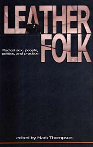 Leatherfolk: Radical Sex, People, Politics, and Practice de Mark Thompson