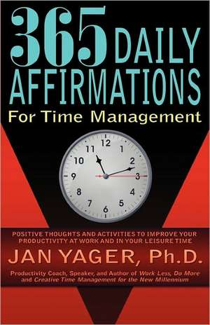 365 Daily Affirmations for Time Management de Jan Yager