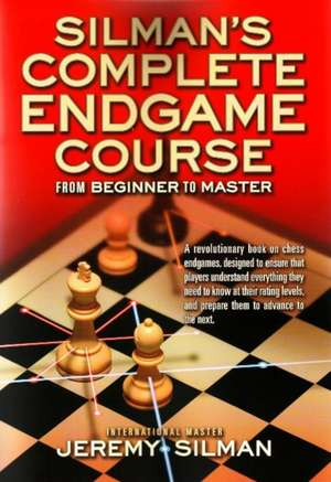 Silmans Complete Endgame Course: From Beginner to Master de IM Jeremy Silman
