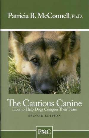 The Cautious Canine:  How to Help Dogs Conquer Their Fears de Patricia B. McConnell