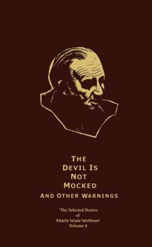 The Selected Stories of Manly Wade Wellman Volume 2: The Devil is Not Mocked & Other Warnings: The Selected Stories of Manly Wade Wellman, Volume Two de Manly Wade Wellman