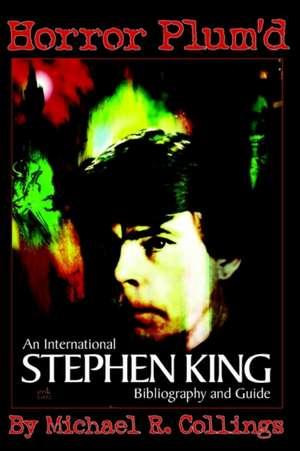 Horror Plum'd:  International Stephen King Bibliography and Guide 1960-2000 de Michael Collings