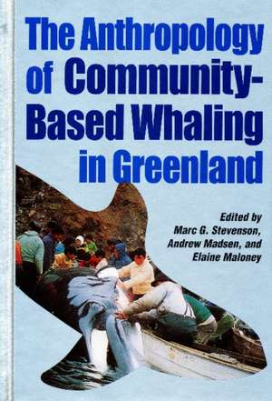 The Anthropology of Community-Based Whaling in Greenland: A Collection of Papers Submitted to the International Whaling Commission de Marc G. Stevenson
