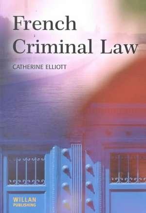 French Criminal Law de Catherine Elliott