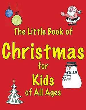 Little Book of Christmas for Kids of All Ages de Martin Ellis