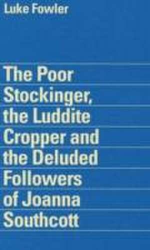 Steele, T: Luke Fowler - the Poor Stockinger, the Luddite Cr de Tom Steele