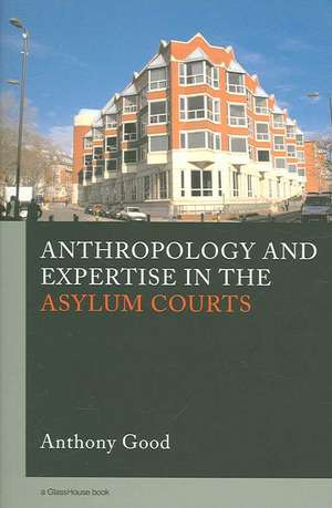 Anthropology and Expertise in the Asylum Courts de Anthony Good