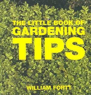 The Little Book of Gardening Tips de William Fortt