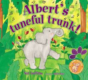 Albert's Tuneful Trunk!. Neil Griffiths