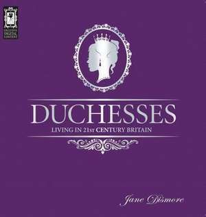 Duchesses - Living in 21st Century Britain