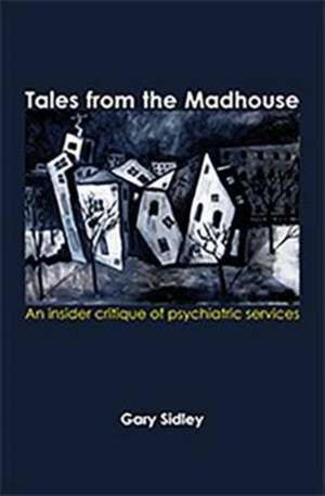 Sidley, G: Tales from the Madhouse
