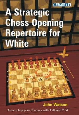 A Strategic Chess Opening Repertoire for White de John Watson