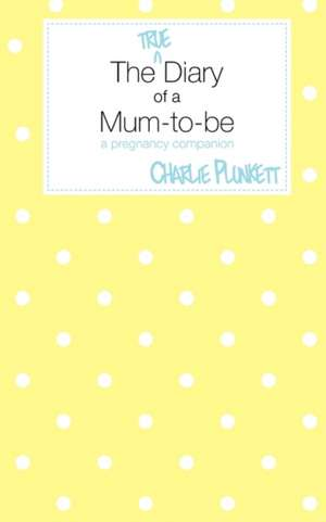 The True Diary of a Mum-To-Be - A Pregnancy Companion