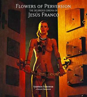 Flowers of Perversion – The Delirious Cinema of Jesús Franco de Stephen Thrower