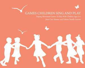 Games Children Sing and Play: Singing Movement Games to Play with Children Ages 3-7 de Valerie Baadh Garrett