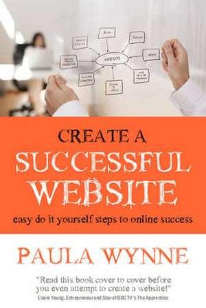 Create a Successful Website de Paula Wynne