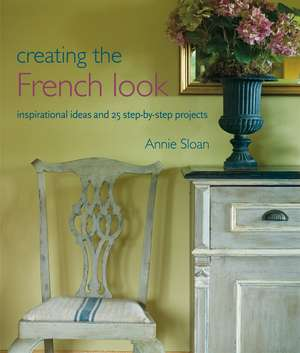 Creating the French Look: Inspirational ideas and 25 step-by-step projects de Annie Sloan