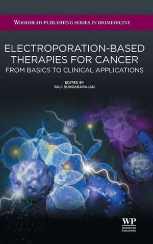 Electroporation-Based Therapies for Cancer