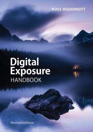 Digital Exposure Handbook de Ross Hoddinott