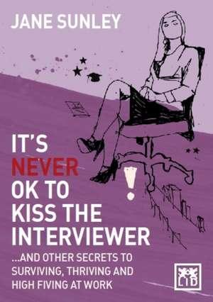 It's Never Ok to Kiss the Interviewer de Jane Sunley