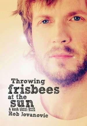 Throwing Frisbees at the Sun de Rob Jovanovic