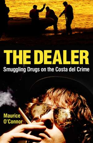 The Dealer: Smuggling Drugs on the Costa del Crime de Maurice O'Connor