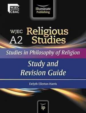 WJEC A2 Religious Studies - Studies in Philosophy of Religion de Delyth Ellerton-Harris
