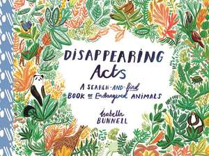 Disappearing Acts: A Search-and-Find Book of Endangered Animals de Isabella Bunnell