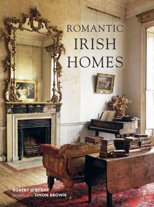 Romantic Irish Homes de Robert O'Byrne