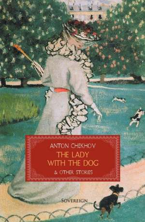 The Lady with the Dog & Other Stories de Anton Pavlovich Chekhov