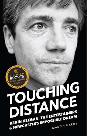 Touching Distance: Kevin Keegan, The Entertainers, and Newcastle's Impossible Dream de Martin Hardy