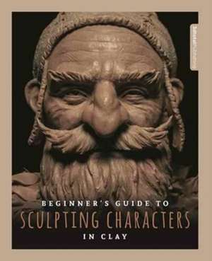 Beginner's Guide to Sculpting Characters in Clay imagine
