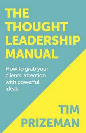 The Thought Leadership Manual de Tim Prizeman