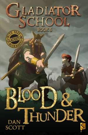 Gladiator School 5: Blood & Thunder de Dan Scott