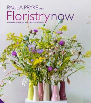Floristry Now: Flower Design and Inspiration de Paula Pryke