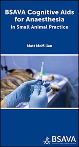 BSAVA Cognitive Aids for Anaesthesia in Small Animal Practice de Matthew McMillan