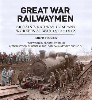 Great War Railwaymen: Britain's Railway Company Workers at War 1914-1918 de Jeremy Higgins