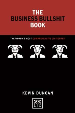 The Business Bullshit Book: The World's Most Comprehensive Dictionary de Kevin Duncan