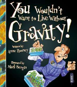 You Wouldn't Want To Live Without Gravity!